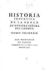 Historia profetica de la Orden de Nuestra Señora del Carmen: tomo primero