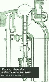 Manuel pratique des moteurs à gaz et gazogènes: Guide de l'industriel, de l'ingénieur et du constructeur pour le choix, l'installation, la conduite et l'entretien des moteurs et gazogènes