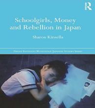 Schoolgirls  Money and Rebellion in Japan PDF