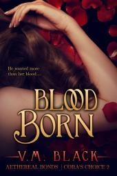 Blood Born: Cora's Choice Billionaire Vampire Romance #2