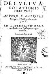 De Cultu adorationis libri tres. Autore p. Gabriele Vazquez teologo Societate Jesu ..