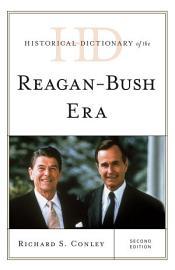 Historical Dictionary Of The Reagan Bush Era