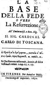 Discorsi sacri d'Agostino Coltellini Accademico Apatista all'alteza [!] sereniss. di Ferdinando 2. Gran Duca di Toscana: La base della fede o vero la Resurrezione. ... 17