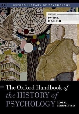 The Oxford Handbook of the History of Psychology  Global Perspectives PDF