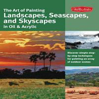 The Art of Painting Landscapes  Seascapes  and Skyscapes in Oil   Acrylic PDF