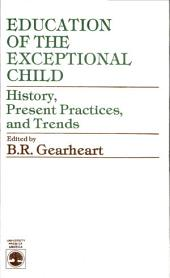 Education of the Exceptional Child: History, Present Practices, and Trends