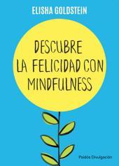 Descubre la felicidad con mindfulness: Los 7 pasos para recuperar el control de tu mente, tu estado de ánimo y tu vida