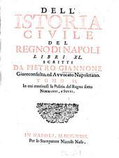 Dell'Istoria Civile Del Regno Di Napoli: Libri XL. In cui contiensi la Politia del Regno sotto Normanni e Svevi, Volume 2
