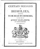Certain Sermons or Homilies  appointed to be read in Churches  in the time of Queen Elizabeth  etc   The Thirty nine Articles of Religion    PDF
