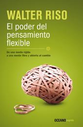 El poder del pensamiento flexible: De una mente rígida, a una mente libre y abierta al cambio