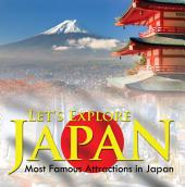 Let's Explore Japan (Most Famous Attractions in Japan): Japan Travel Guide