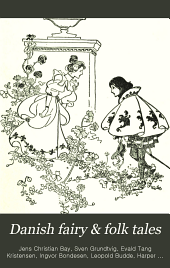 Danish Fairy & Folk Tales: A Collection of Popular Stories and Fairy Tales : from the Danish of Svend Grundtvig, E.T. Kristensen, Ingvor Bondesen, and L. Budde