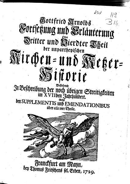 Gottfried Arnolds Unparteyische Kirchen Und Ketzer Historie Von Anfang Des Neuen Testaments Bis Auff Das Jahr Christi 1688