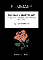 SUMMARY - Building A StoryBrand: Clarify Your Message So Customers Will Listen By Donald Miller