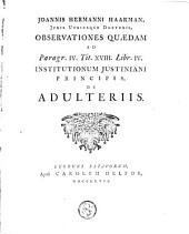 Joannis Hermanni Haakman ... Observationes quaedam ad Paragr. IV, Tit. XVIII. Libr. lV. Institutionum Justiniani principis, de adulteriis
