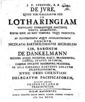 De iure, quod sibi Galliarum rex in Lotharingiam postulavit usurpavitque hactenus