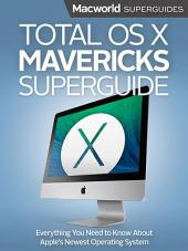 Total OS X Mavericks Superguide: Everything you need to know about Apple's newest operating system