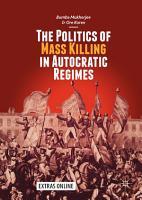 The Politics of Mass Killing in Autocratic Regimes PDF