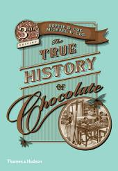 The True History of Chocolate: Edition 3
