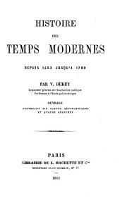 Histoire des temps modernes depuis 1453 jusqu'à 1789