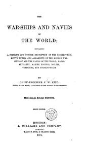 The War-ships and Navies of the World: Containing a Complete and Concise Description of the Construction, Motive Power, and Armaments of the Modern War-ships of All the Navies of the World; Naval Artillery, Marine Engines, Boilers, Torpedoes, and Torpedo-boats