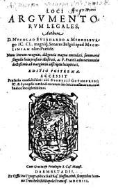 Loci Argumentorum Legales: Accessit Praefatio consultissimi viri Dionysii Gothofredi, IC. & Synopsis methodica rerum his locis tractatarum, cum Indice locupletissimo