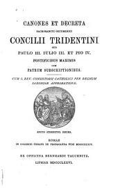 Canones et decreta sacrosancti oecumenici concilii Tridentini sub Paulo III., Iulio III. et Pio IV.: Pontificibus maximis cum patrum subscriptionibus