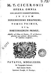 M.T. Ciceronis Opera omnia, 1: cum delectu commentariorum, in usum serenissimi delphini
