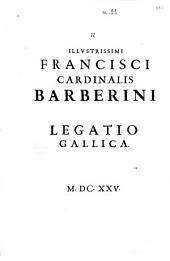 Illustrissimi Francisci cardinalis Barberini legatio Gallica