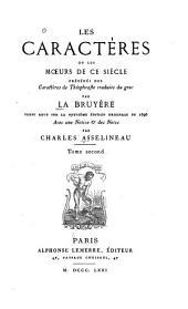 Les caractères; ou, Les moeurs de ce siècle: précédés des Caractères de Théophraste, Volume2