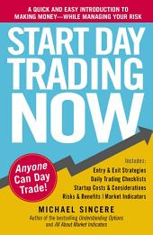 Start Day Trading Now: A Quick and Easy Introduction to Making Money While Managing Your Risk