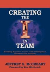 "The ""I"" in Team: Building High Performing Teams with Intelligence, Initiative, and Integrity"