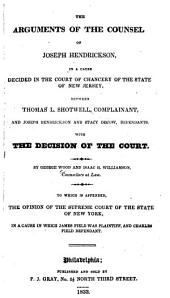 The Arguments of the Counsel of Joseph Hendrickson: In a Cause Decided in the Court of Chancery of the State of New Jersey, Between Thomas L. Shotwell, Complainant, and Joseph Hendrickson and Stacy Decow, Defendants