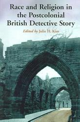 Race And Religion In The Postcolonial British Detective Story Book PDF