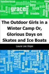 The Outdoor Girls in a Winter Camp: Or, Glorious Days on Skates and Ice Boats