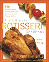 Ultimate Rotisserie Cookbook: 300 Mouthwatering Recipes for Making the Most of Your Rotisserie Oven