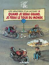 Les Mémoires d'un Motard - Tome 03: Quand Je serai Grand, Je ferai le Tour du Monde
