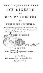 Les cinquante livres du Digeste ou des Pandectes de l'Empereur Justinien: Volume10