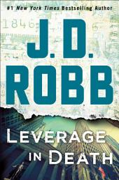 Leverage in Death : An Eve Dallas Novel (In Death, Book 47)