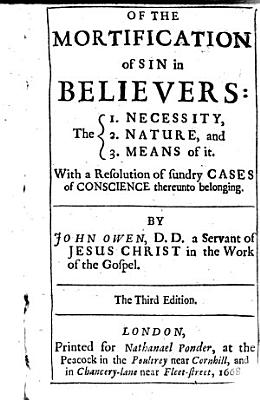 Of the Mortification of Sin in Believers  The 1  Necessity  2  Nature  and 3  Means of it