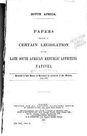 South Africa: Papers relating to certain legislation of the late South African Republic affecting natives. Presented to both houses of Parliament by command of His Majesty, July, 1901
