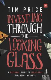 Investing Through the Looking Glass: A rational guide to irrational financial markets