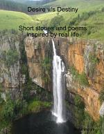 Desire v/s Destiny...Short stories and poems inspired by real life