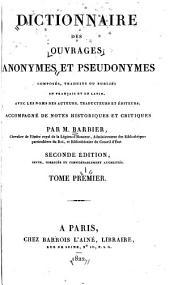 Dictionnaire des ouvrages anonymes et pseudonymes: composés, traduits ou publiés en français et en latin, avec les noms des auteurs, traducteurs et éditeurs, Volume1