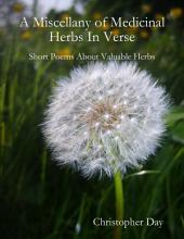 A Miscellany of Medicinal Herbs In Verse: Short Poems About Valuable Herbs