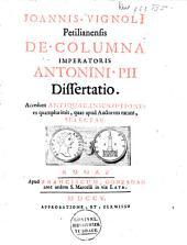 Joannis VignolI Petilianensis De columna imperatoris Antonini Pii dissertatio: accedunt antiquae inscriptiones ex quamplurimis, quae apud auctorem extant, selectae