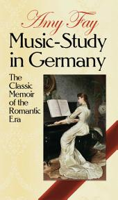 Music-Study in Germany: The Classic Memoir of the Romantic Era
