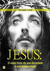 Jesus: O Mais Lindo Da Sua Divindade é Sua Humanidade