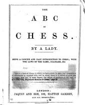 The A B C of Chess: Being a Concise and Easy Introduction to Chess, with Laws of the Game, Diagrams, &c