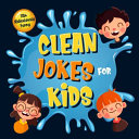 110  Ridiculously Funny Clean Jokes for Kids